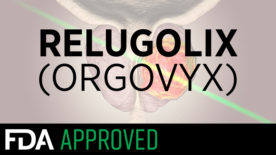 Relugolix (Orgovyx) over a computer rendering of prostate cancer above FDA APPROVED